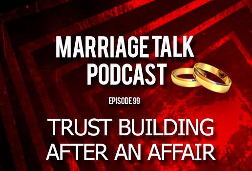 Trust Building After An Affair | Marriage Talk Ministries